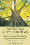And the Trees Clap Their Hands : Faith, Perception, and the New Physics - Virginia Stem Owens