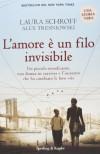 L'amore è un filo invisibile - Alex Tresniowski Laura Schroff
