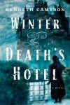 Winter at Death's Hotel: A Novel - Kenneth M. Cameron