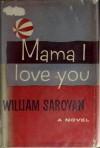 Mama, I Love You - William Saroyan