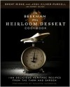 The Beekman 1802 Heirloom Dessert Cookbook: 100 Delicious Heritage Recipes from the Farm and Garden - Josh Kilmer-Purcell, Brent Ridge, Sandy Gluck