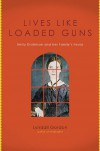 Lives Like Loaded Guns: Emily Dickinson and Her Family's Feuds - Lyndall Gordon