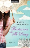 Rendezvous mit Mr Darcy: Roman (German Edition) - Karen Doornebos, Irene Eisenhut