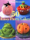 50 Easy Party Cakes - Debbie  Brown