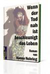 Wenn der Tod nah ist beschleunigt das Leben (Edition H.N. Romane) - Hanno Nehring