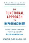 Functional Approach to Hypothyroidism: Bridging Traditional and Alternative Treatment Approaches for Total Patient Wellness - Kenneth Blanchard