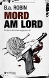 Mord am Lord: Ein Krimi der feinen englischen Art - B. a. Robin