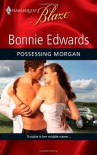 Possessing Morgan (Harlequin Blaze, #529) - Bonnie Edwards