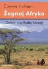Żegnaj Afryko. Dalsze losy Białej Masajki - Corinne Hofmann