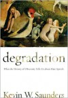 Degradation: What the History of Obscenity Tells Us about Hate Speech - Kevin W. Saunders