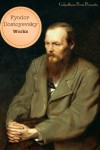 Works of Fyodor Dostoevsky: Crime and Punishment, The Idiot, The Brothers Karamazov, The Gambler, The Devils, The Adolescent & more - Fyodor Dostoyevsky