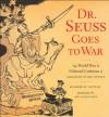 Dr. Seuss Goes to War: The World War II Editorial Cartoons of Theodor Seuss Geisel - Richard H. Minear, Art Spiegelman, Dr. Seuss