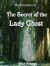 The Secret of the Lady Ghost (The Decoders) - Alba Arango