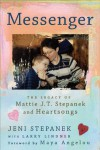 Messenger: The Legacy of Mattie J.T. Stepanek and Heartsongs - Jeni Stepanek, Larry Lindner
