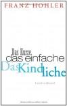 Das Kurze, Das Einfache, Das Kindliche.: Ein Gedankenbuch - Franz Hohler