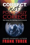 Correct, Not Politically Correct; How Same-Sex Marriage Hurts Everyone - Frank Turek
