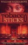 Tobacco Sticks - William Elliott Hazelgrove