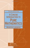 A Concise Introduction to Pure Mathematics - Martin Liebeck
