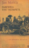 Farewell The Trumpets: An Imperial Retreat - Jan Morris