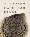 The Aztec Calendar Stone - Khristaan Villela (Editor),  Mary Miller (Editor)