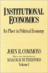 Institutional Economics, Volume 1: Its Place in Political Economy - John R. Commons, Malcolm Rutherford
