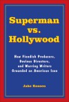 Superman vs. Hollywood: How Fiendish Producers, Devious Directors, and Warring Writers Grounded an American Icon - Jake Rossen, Mark Millar