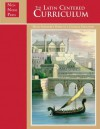 The Latin-Centered Curriculum: A Homeschooler's Guide to a Classical Education - Andrew A. Campbell