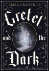 Gretel and the Dark - Eliza Granville