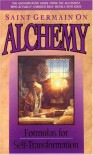 Saint Germain on Alchemy: Formulas for Self-Transformation - St. Germain, Elizabeth Clare Prophet, Mark L. Prophet