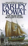 The Boat Who Wouldn't Float - Farley Mowat