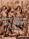 King Henry the Sixth, Part III - William Shakespeare