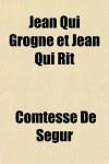 Jean Qui Grogne et Jean Qui Rit (French Edition) - Comtesse De Segur