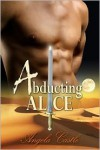 Abducting Alice  - Angela Castle