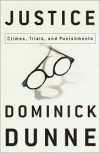 Justice: Crimes, Trials and Punishment - Dominick Dunne
