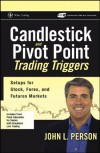 Candlestick and Pivot Point Trading Triggers, + Website: Setups for Stock, Forex, and Futures Markets - John L. Person