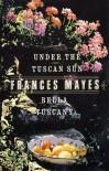 Bella Tuscany & Under the Tuscan Sun (2 Book Set) - Frances Mayes