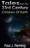 Children of Earth (Tales from the 23rd Century Book 1) - Paul J. Fleming