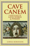 Cave Canem: A Miscellany of Latin Words and Phrases - Lorna Robinson