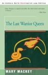 The Last Warrior Queen - Mary Mackey