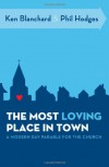 The Most Loving Place in Town: A Modern Day Parable for the Church - Kenneth H. Blanchard, Phil Hodges