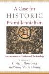 "A Case for Historic Premillennialism: An Alternative to ""Left Behind"" Eschatology - Craig L. Blomberg, Sung Wook Chung"