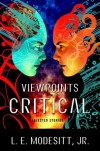 Viewpoints Critical: Selected Stories - L.E. Modesitt Jr.