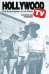 Hollywood TV: The Studio System in the Fifties (Texas Film and Media Studies Series) - Christopher Anderson