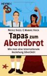 Tapas zum Abendbrot: Wie man eine internationale Beziehung (über)lebt - Nicole Basel, Marike Frick
