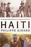 Haiti: The Tumultuous History - From Pearl of the Caribbean to Broken Nation - Philippe Girard