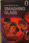 The Mystery of the Smashing Glass (The Three Investigators Mystery Series, Vol 38) - William Arden