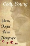 Johnny Doesn't Drink Champagne - Cody Young
