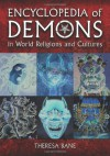 Encyclopedia of Demons in World Religions and Cultures - Theresa Bane