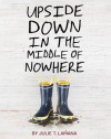 Upside Down in the Middle of Nowhere - Julie T. Lamana