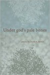 Under God's Pale Bones - David A. Groulx, Gregory Scofield